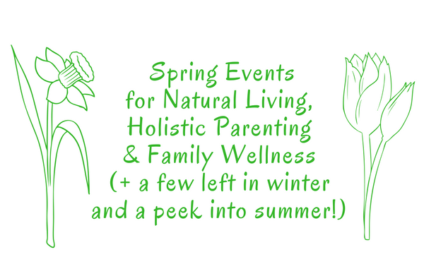 guide to holistic family living and in our online calendar come here to get our seasonal list of featured events for family wellness holistic health